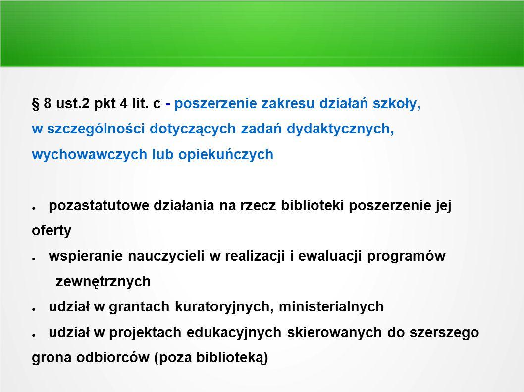 § 8 ust.2 pkt 4 lit. c - poszerzenie zakresu działań szkoły, w szczególności dotyczących zadań dydaktycznych, wychowawczych lub opiekuńczych ● pozasta