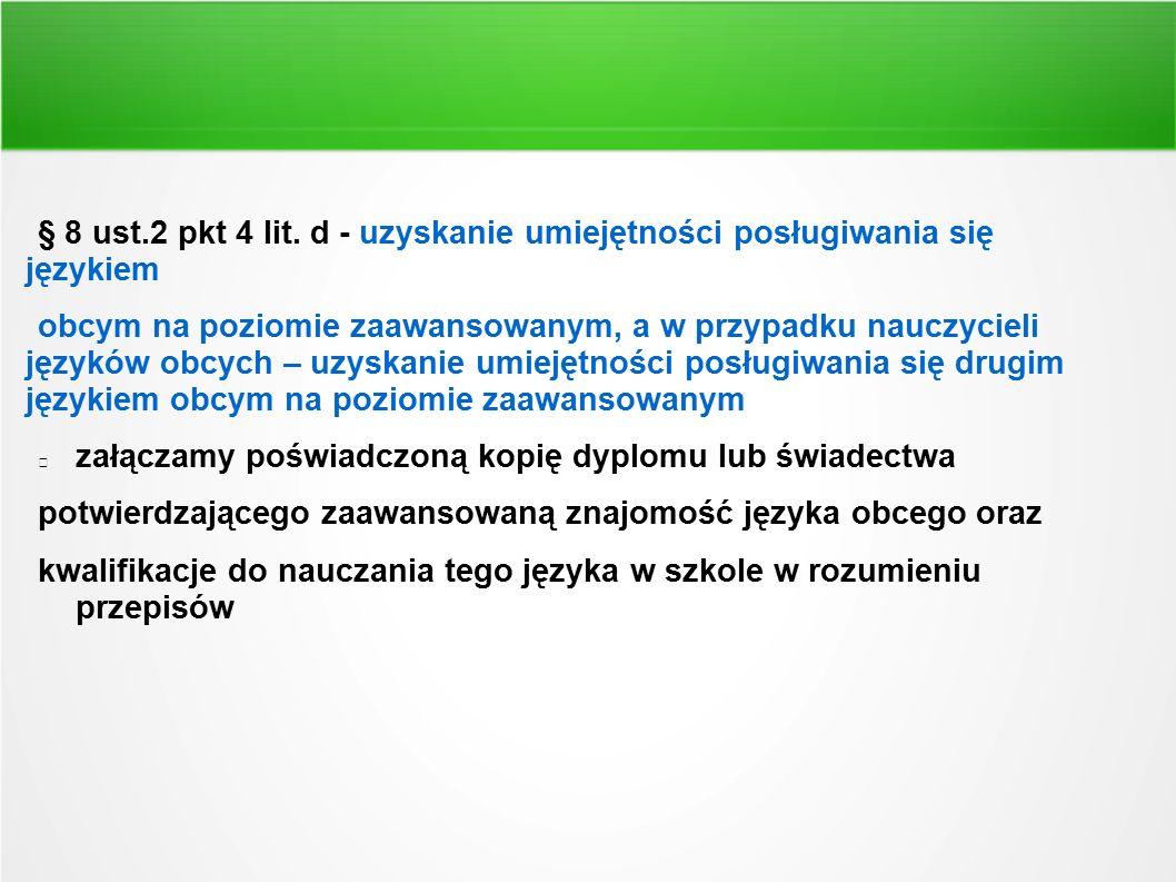 § 8 ust.2 pkt 4 lit. d - uzyskanie umiejętności posługiwania się językiem obcym na poziomie zaawansowanym, a w przypadku nauczycieli języków obcych –