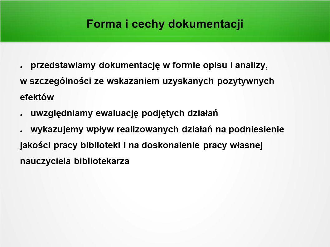 Forma i cechy dokumentacji ● przedstawiamy dokumentację w formie opisu i analizy, w szczególności ze wskazaniem uzyskanych pozytywnych efektów ● uwzgl