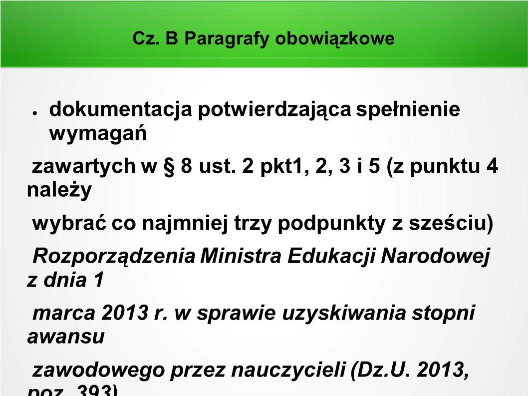 Cz. B Paragrafy obowiązkowe ● dokumentacja potwierdzająca spełnienie wymagań zawartych w § 8 ust. 2 pkt1, 2, 3 i 5 (z punktu 4 należy wybrać co najmni