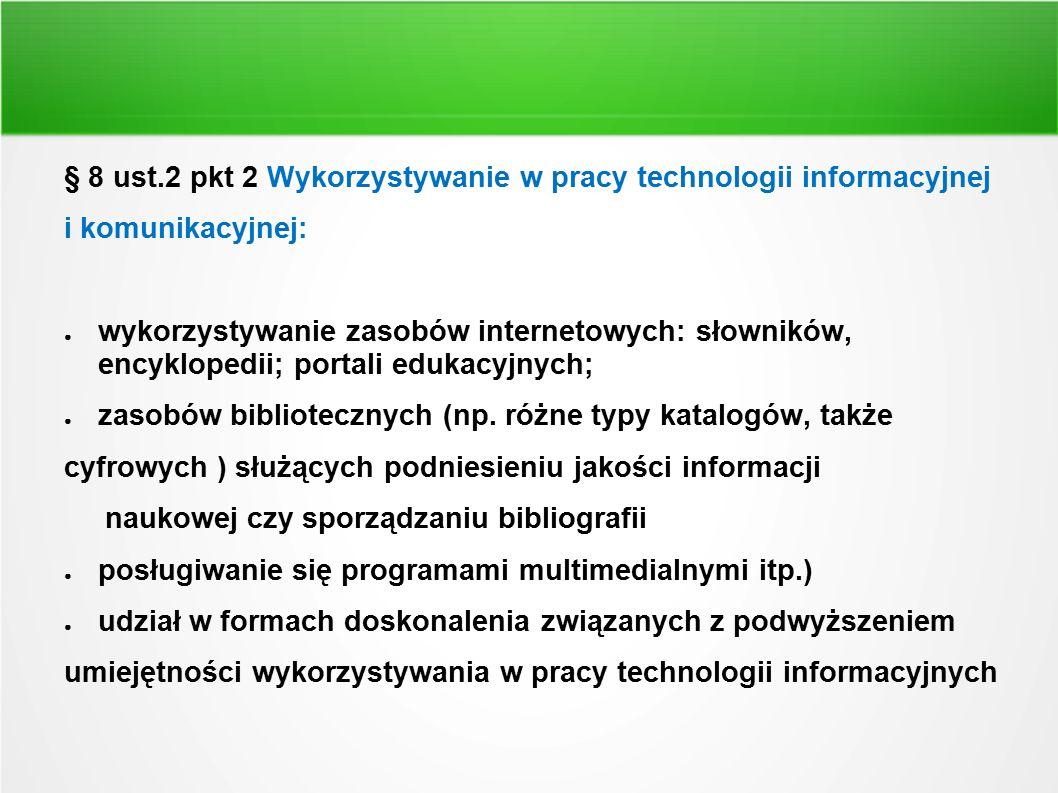 § 8 ust.2 pkt 2 Wykorzystywanie w pracy technologii informacyjnej i komunikacyjnej: ● wykorzystywanie zasobów internetowych: słowników, encyklopedii;