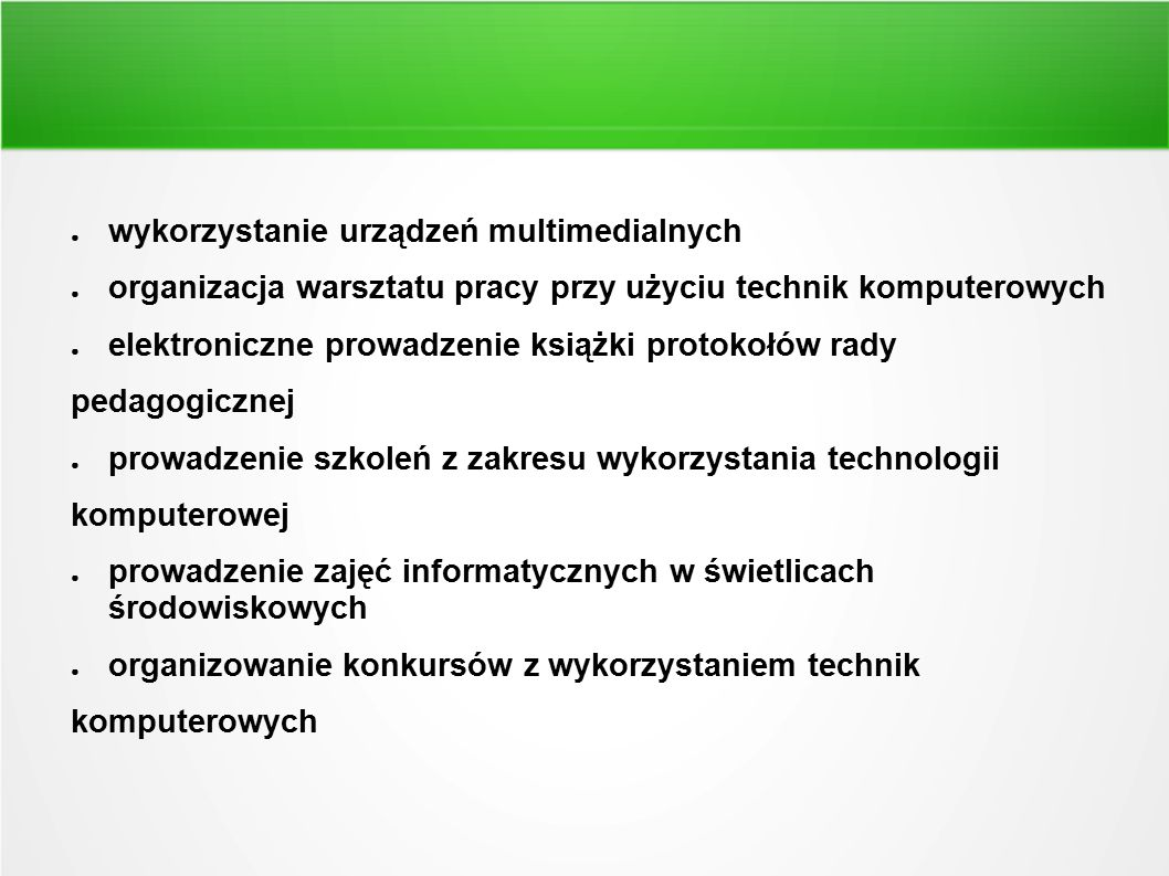 ● wykorzystanie urządzeń multimedialnych ● organizacja warsztatu pracy przy użyciu technik komputerowych ● elektroniczne prowadzenie książki protokołó