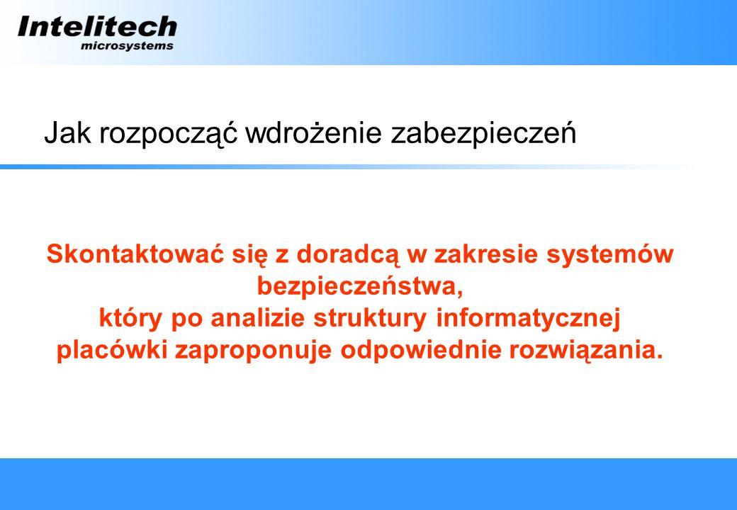 Jak rozpocząć wdrożenie zabezpieczeń Skontaktować się z doradcą w zakresie systemów bezpieczeństwa, który po analizie struktury informatycznej placówki zaproponuje odpowiednie rozwiązania.