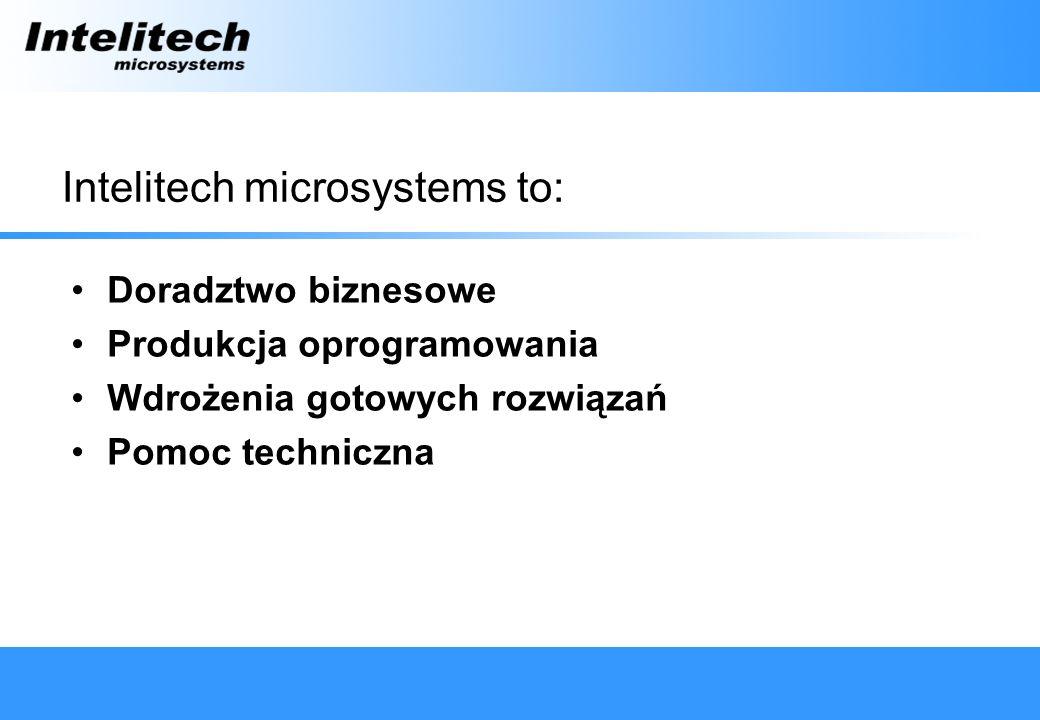 Intelitech microsystems to: Doradztwo biznesowe Produkcja oprogramowania Wdrożenia gotowych rozwiązań Pomoc techniczna