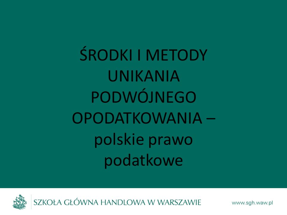 ŚRODKI I METODY UNIKANIA PODWÓJNEGO OPODATKOWANIA – polskie prawo podatkowe