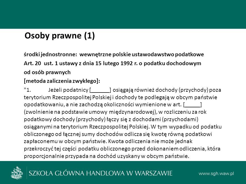 Osoby prawne (1) środki jednostronne: wewnętrzne polskie ustawodawstwo podatkowe Art.