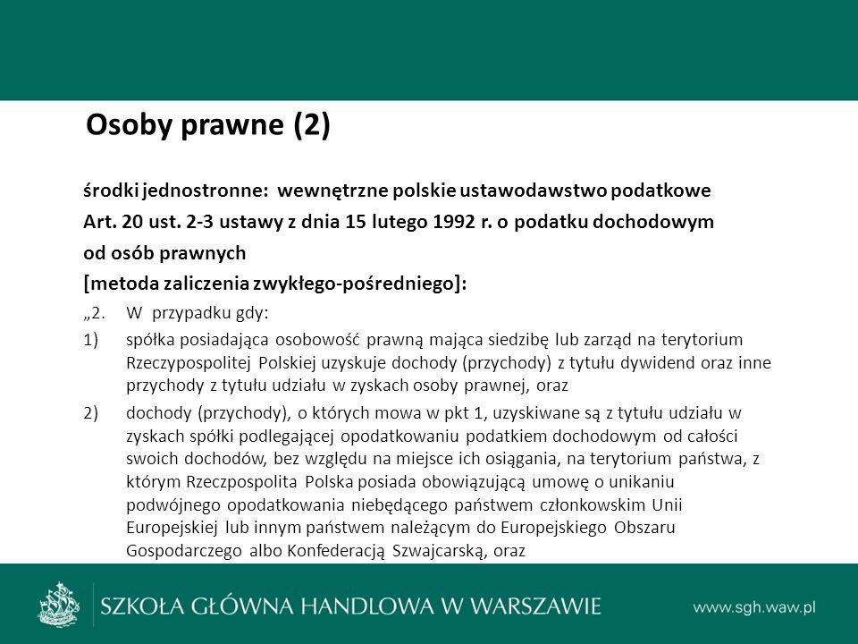 Osoby prawne (2) środki jednostronne: wewnętrzne polskie ustawodawstwo podatkowe Art.
