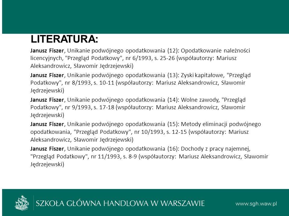 LITERATURA: Janusz Fiszer, Unikanie podwójnego opodatkowania (12): Opodatkowanie należności licencyjnych, Przegląd Podatkowy , nr 6/1993, s.