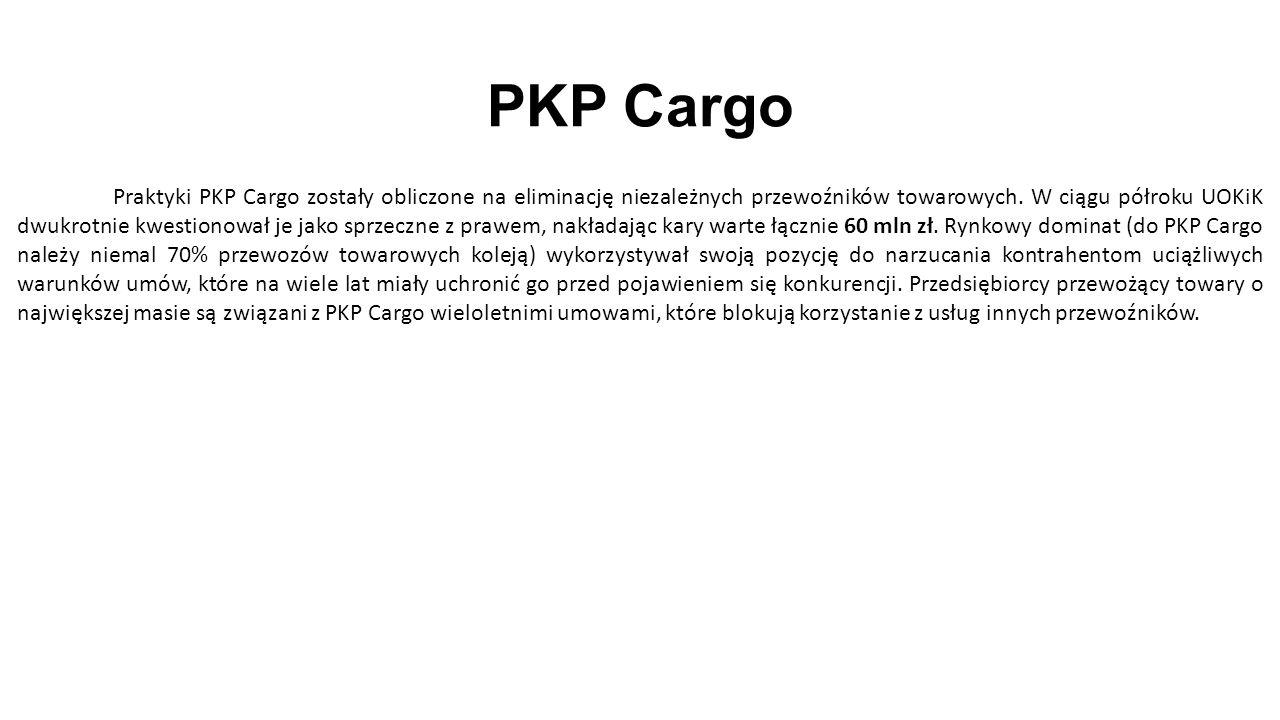 PKP Cargo Praktyki PKP Cargo zostały obliczone na eliminację niezależnych przewoźników towarowych.