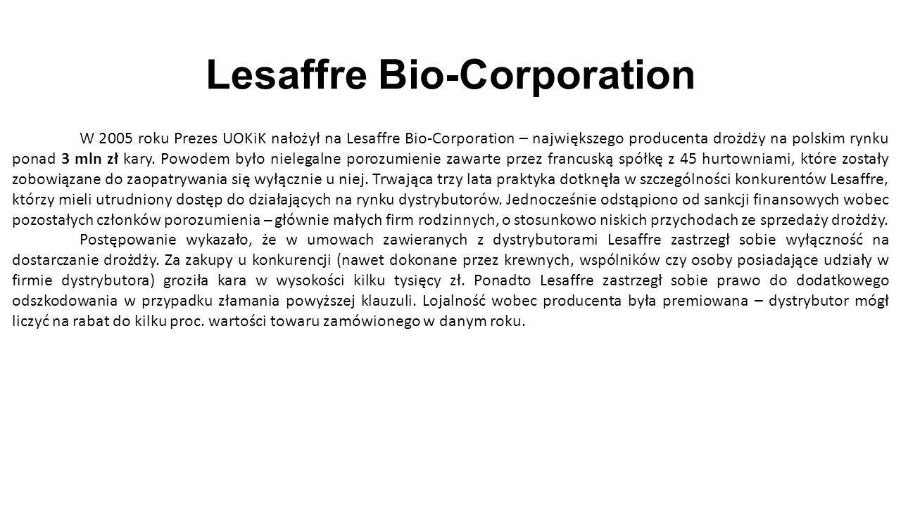 Lesaffre Bio-Corporation W 2005 roku Prezes UOKiK nałożył na Lesaffre Bio-Corporation – największego producenta drożdży na polskim rynku ponad 3 mln zł kary.