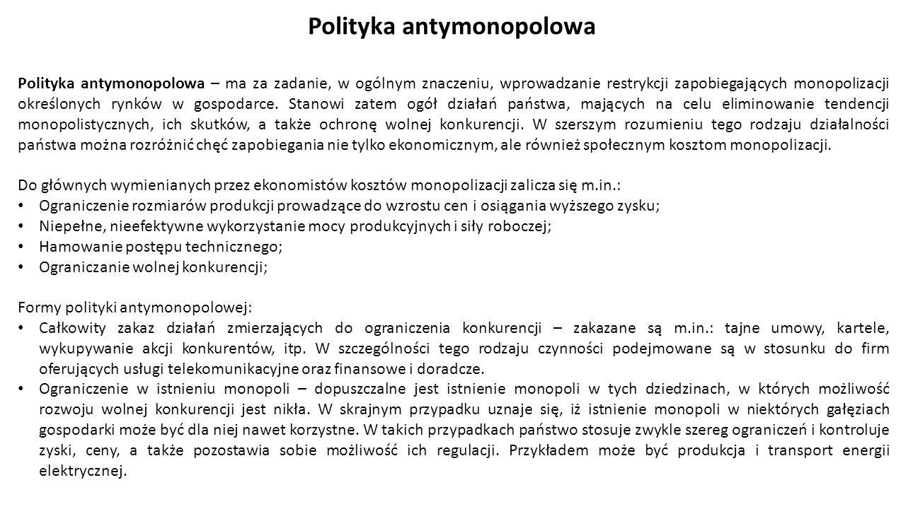 Polityka antymonopolowa – ma za zadanie, w ogólnym znaczeniu, wprowadzanie restrykcji zapobiegających monopolizacji określonych rynków w gospodarce.