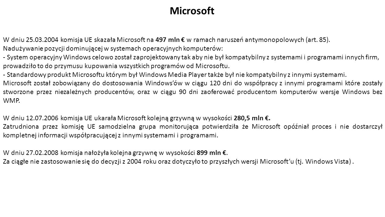 Microsoft W dniu 25.03.2004 komisja UE skazała Microsoft na 497 mln € w ramach naruszeń antymonopolowych (art.