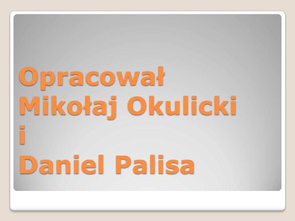 Opracował Mikołaj Okulicki i Daniel Palisa