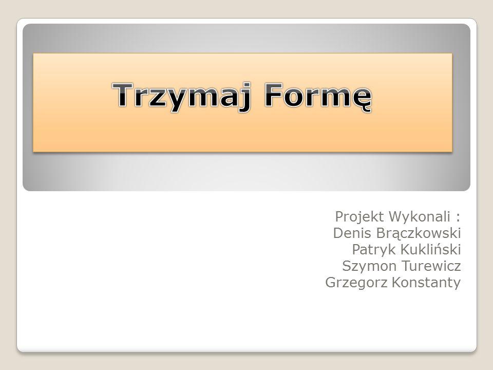 Projekt Wykonali : Denis Brączkowski Patryk Kukliński Szymon Turewicz Grzegorz Konstanty