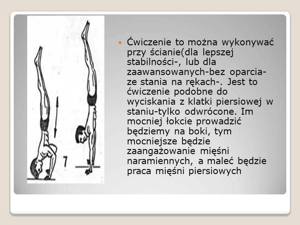 Ćwiczenie to można wykonywać przy ścianie(dla lepszej stabilności-, lub dla zaawansowanych-bez oparcia- ze stania na rękach-. Jest to ćwiczenie podobn
