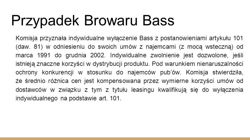 Przypadek Browaru Bass Komisja przyznała indywidualne wyłączenie Bass z postanowieniami artykułu 101 (daw.