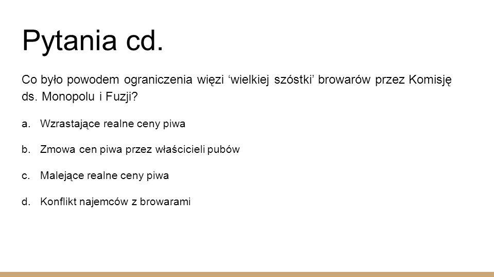 Pytania cd. Co było powodem ograniczenia więzi 'wielkiej szóstki' browarów przez Komisję ds.