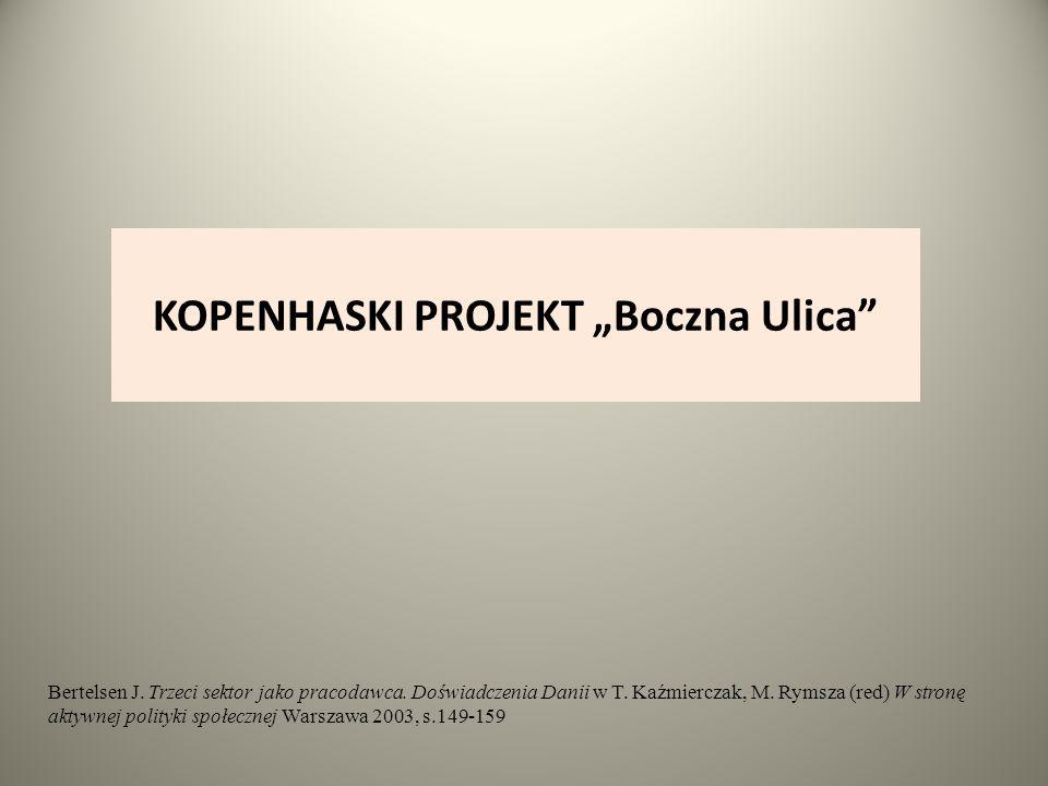 """KOPENHASKI PROJEKT """"Boczna Ulica"""" Bertelsen J. Trzeci sektor jako pracodawca. Doświadczenia Danii w T. Kaźmierczak, M. Rymsza (red) W stronę aktywnej"""