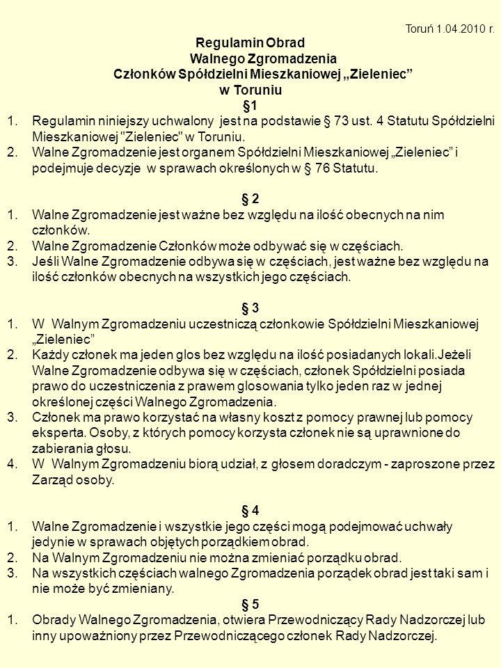 """Toruń 1.04.2010 r. Regulamin Obrad Walnego Zgromadzenia Członków Spółdzielni Mieszkaniowej """"Zieleniec"""" w Toruniu §1 1.Regulamin niniejszy uchwalony je"""