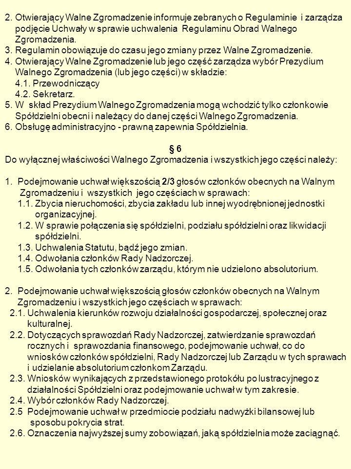 2. Otwierający Walne Zgromadzenie informuje zebranych o Regulaminie i zarządza podjęcie Uchwały w sprawie uchwalenia Regulaminu Obrad Walnego Zgromadz