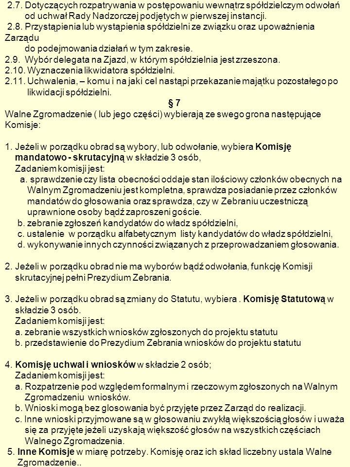 2.7. Dotyczących rozpatrywania w postępowaniu wewnątrz spółdzielczym odwołań od uchwał Rady Nadzorczej podjętych w pierwszej instancji. 2.8. Przystąpi