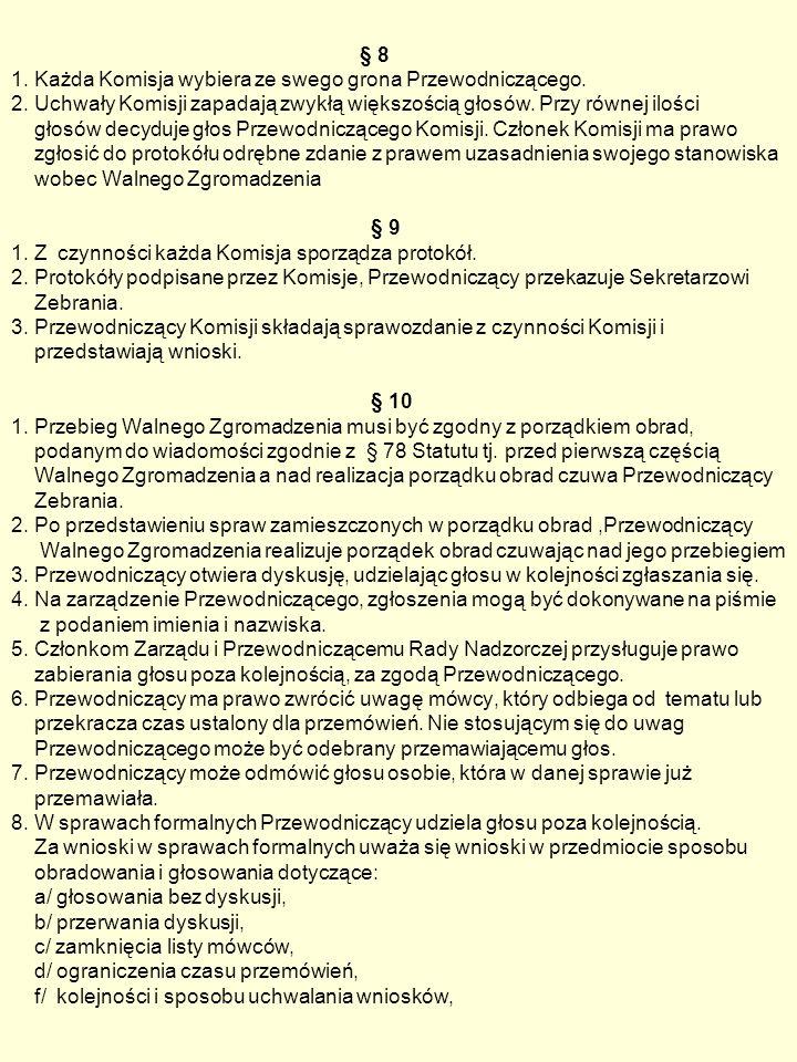 § 8 1. Każda Komisja wybiera ze swego grona Przewodniczącego. 2. Uchwały Komisji zapadają zwykłą większością głosów. Przy równej ilości głosów decyduj