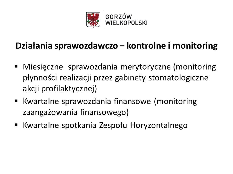 Działania sprawozdawczo – kontrolne i monitoring  Miesięczne sprawozdania merytoryczne (monitoring płynności realizacji przez gabinety stomatologiczn