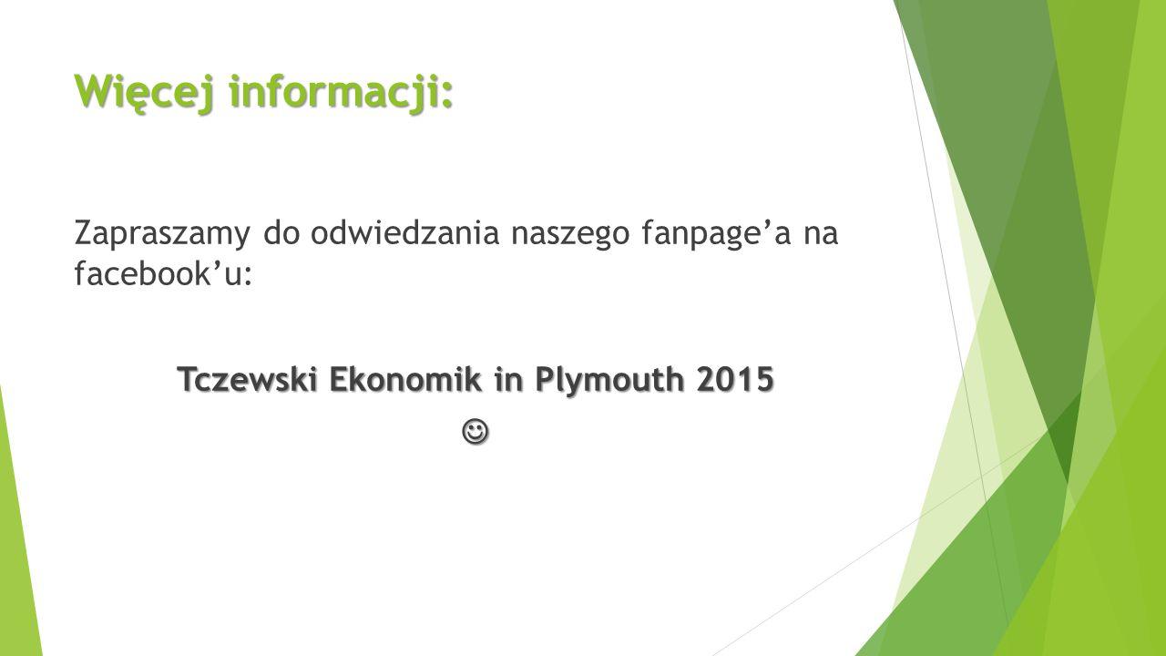 Więcej informacji: Zapraszamy do odwiedzania naszego fanpage'a na facebook'u: Tczewski Ekonomik in Plymouth 2015