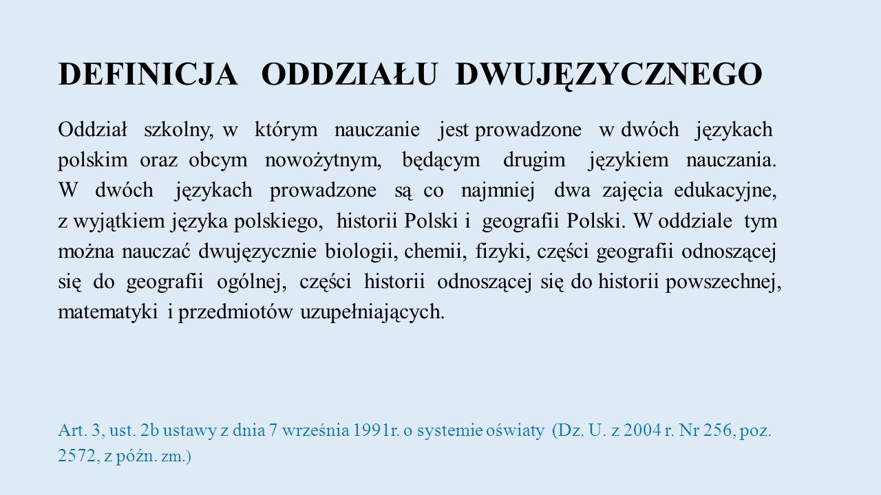DEFINICJA ODDZIAŁU DWUJĘZYCZNEGO Oddział szkolny, w którym nauczanie jest prowadzone w dwóch językach polskim oraz obcym nowożytnym, będącym drugim językiem nauczania.