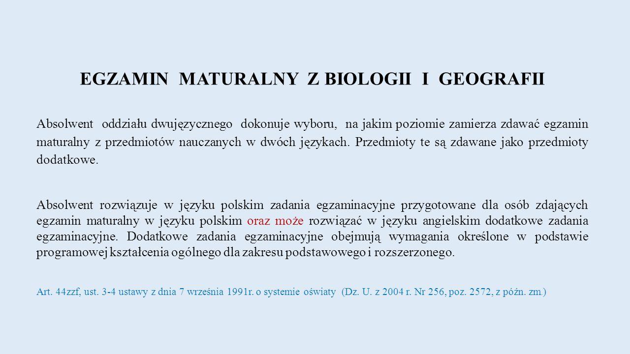 EGZAMIN MATURALNY Z BIOLOGII I GEOGRAFII Absolwent oddziału dwujęzycznego dokonuje wyboru, na jakim poziomie zamierza zdawać egzamin maturalny z przedmiotów nauczanych w dwóch językach.
