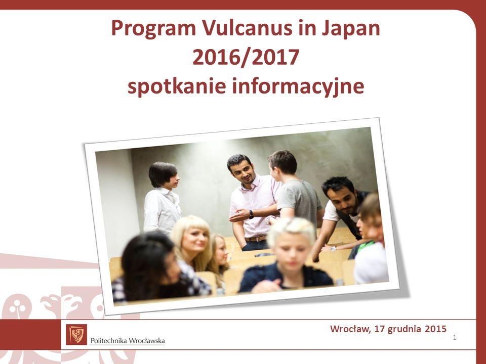 1 Program Vulcanus in Japan 2016/2017 spotkanie informacyjne Wrocław, 17 grudnia 2015