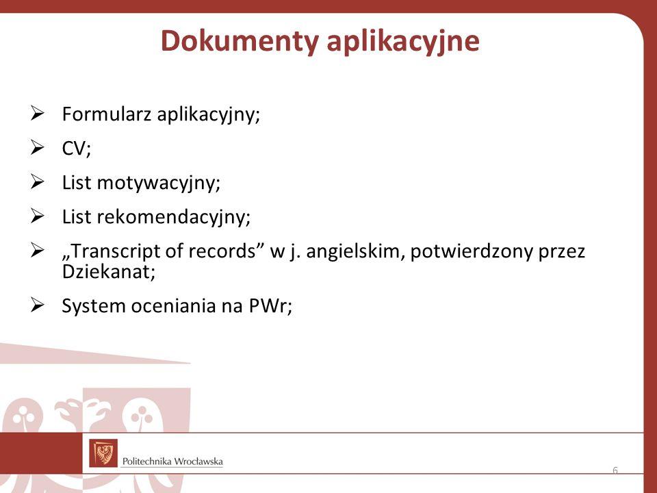 """Dokumenty aplikacyjne  Formularz aplikacyjny;  CV;  List motywacyjny;  List rekomendacyjny;  """"Transcript of records w j."""