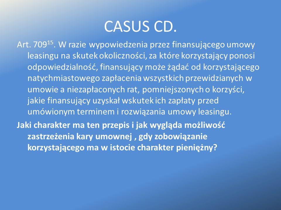 CASUS CD. Art. 709 15. W razie wypowiedzenia przez finansującego umowy leasingu na skutek okoliczności, za które korzystający ponosi odpowiedzialność,