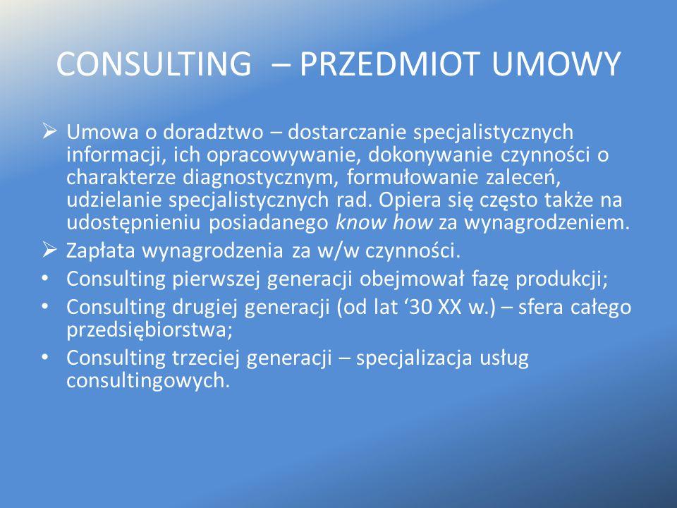 CONSULTING – PRZEDMIOT UMOWY  Umowa o doradztwo – dostarczanie specjalistycznych informacji, ich opracowywanie, dokonywanie czynności o charakterze d