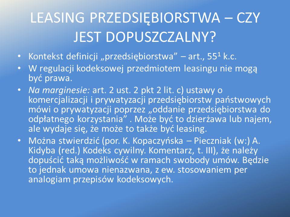 """LEASING PRZEDSIĘBIORSTWA – CZY JEST DOPUSZCZALNY? Kontekst definicji """"przedsiębiorstwa"""" – art., 55 1 k.c. W regulacji kodeksowej przedmiotem leasingu"""