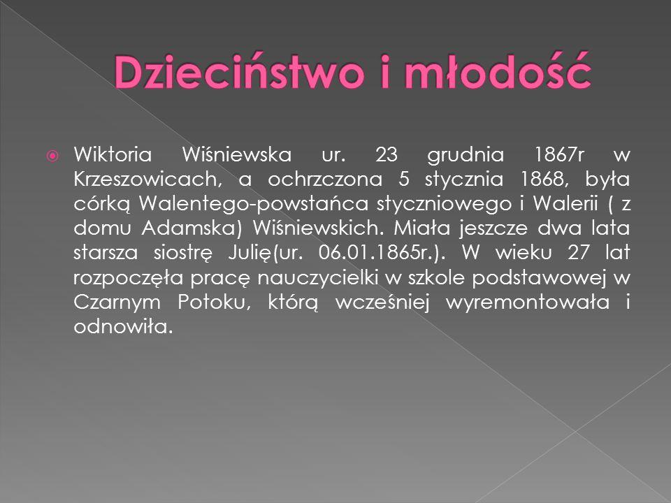  Wiktoria Wiśniewska ur. 23 grudnia 1867r w Krzeszowicach, a ochrzczona 5 stycznia 1868, była córką Walentego-powstańca styczniowego i Walerii ( z do
