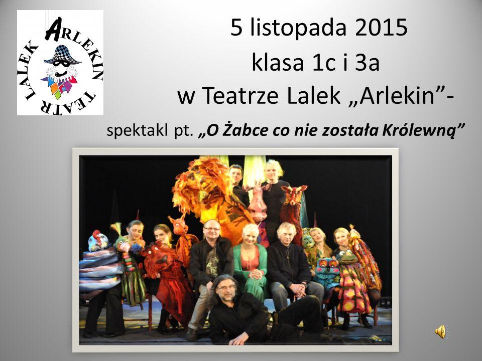 """5 listopada 2015 klasa 1c i 3a w Teatrze Lalek """"Arlekin""""- spektakl pt. """"O Żabce co nie została Królewną"""""""