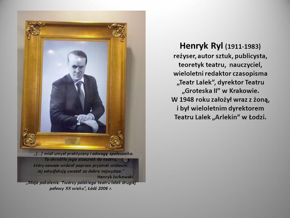 "Henryk Ryl (1911-1983) reżyser, autor sztuk, publicysta, teoretyk teatru, nauczyciel, wieloletni redaktor czasopisma ""Teatr Lalek"", dyrektor Teatru ""G"