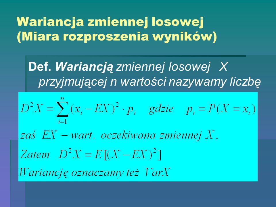 Wariancja zmiennej losowej (Miara rozproszenia wyników) Def. Wariancją zmiennej losowej X przyjmującej n wartości nazywamy liczbę