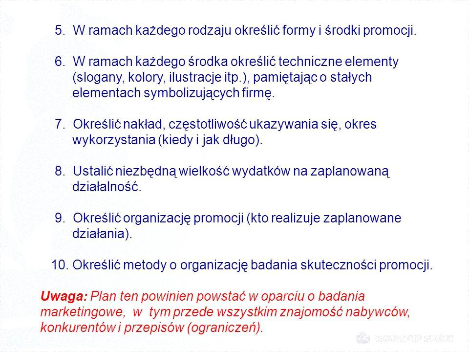 5. W ramach każdego rodzaju określić formy i środki promocji. 6. W ramach każdego środka określić techniczne elementy (slogany, kolory, ilustracje itp