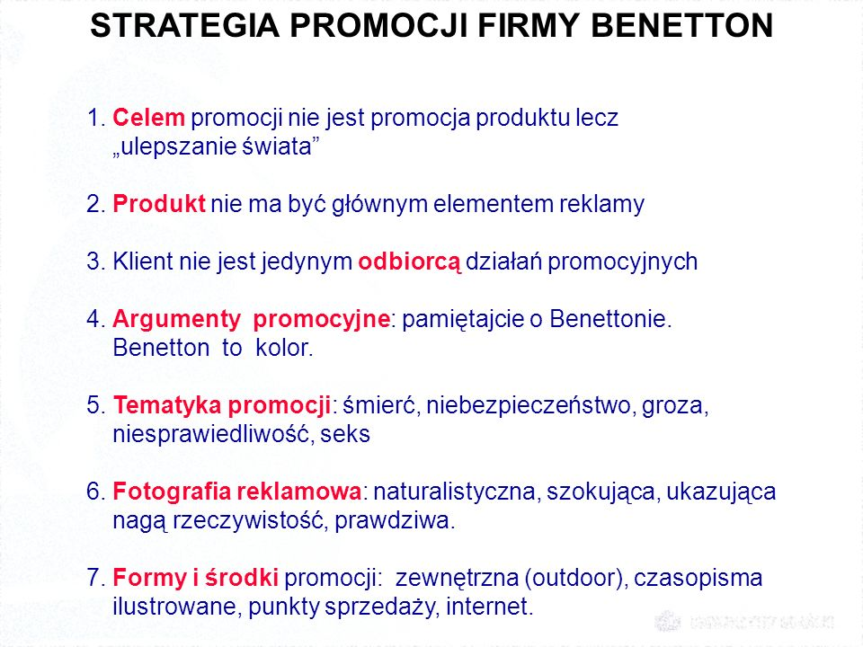 """STRATEGIA PROMOCJI FIRMY BENETTON 1. Celem promocji nie jest promocja produktu lecz """"ulepszanie świata"""" 2. Produkt nie ma być głównym elementem reklam"""