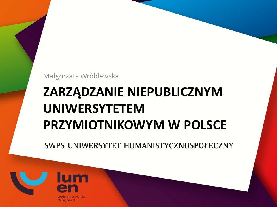 ZARZĄDZANIE NIEPUBLICZNYM UNIWERSYTETEM PRZYMIOTNIKOWYM W POLSCE Małgorzata Wróblewska