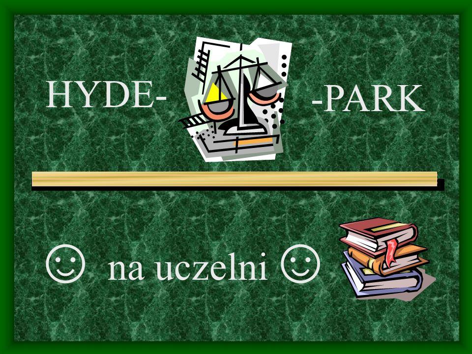 HYDE- ☺ na uczelni ☺ -PARK
