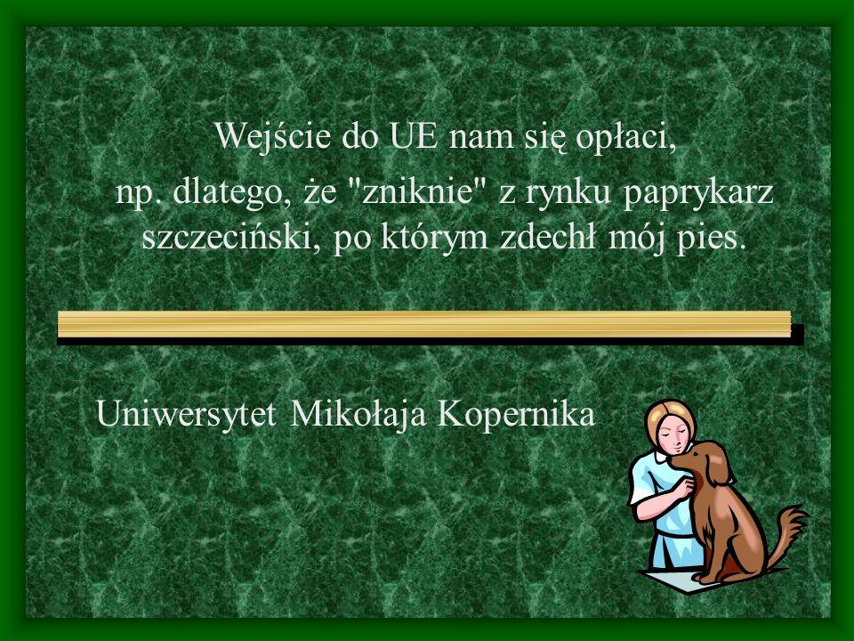 Uniwersytet Mikołaja Kopernika Wejście do UE nam się opłaci, np.