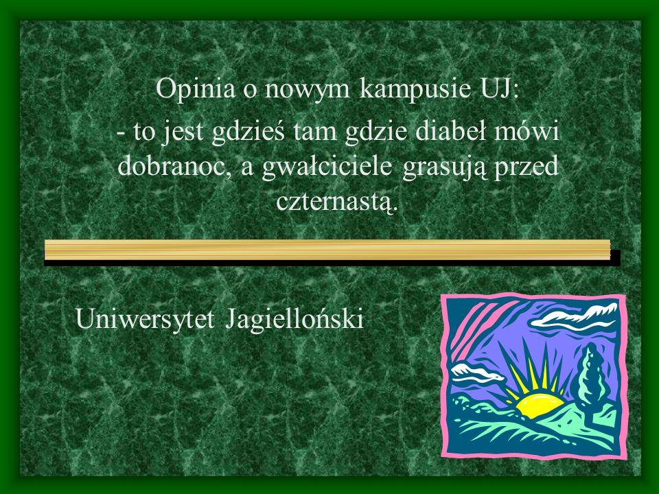 Uniwersytet Jagielloński Opinia o nowym kampusie UJ: - to jest gdzieś tam gdzie diabeł mówi dobranoc, a gwałciciele grasują przed czternastą.