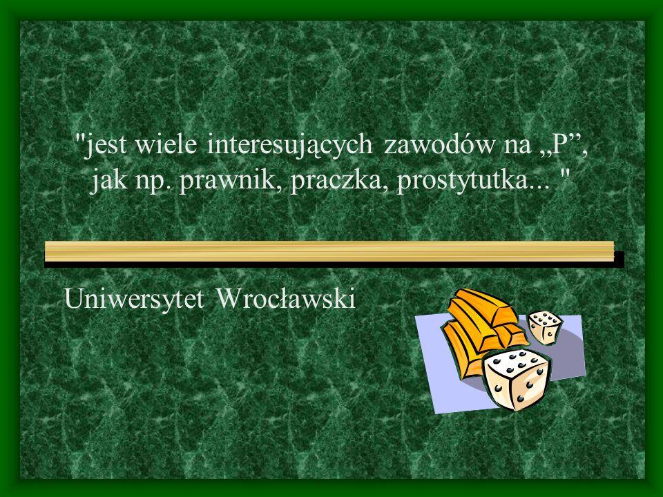 """Uniwersytet Wrocławski jest wiele interesujących zawodów na """"P , jak np."""