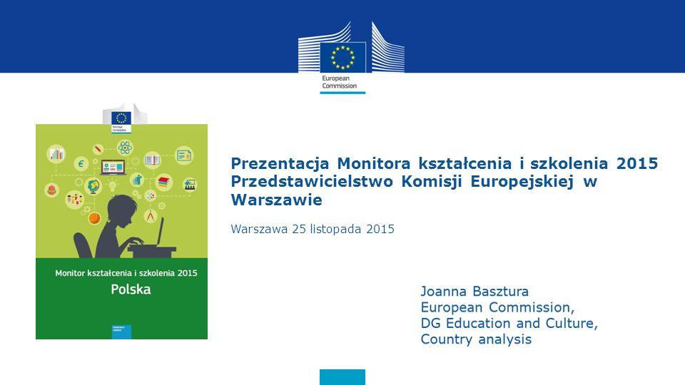 Prezentacja Monitora kształcenia i szkolenia 2015 Przedstawicielstwo Komisji Europejskiej w Warszawie Warszawa 25 listopada 2015