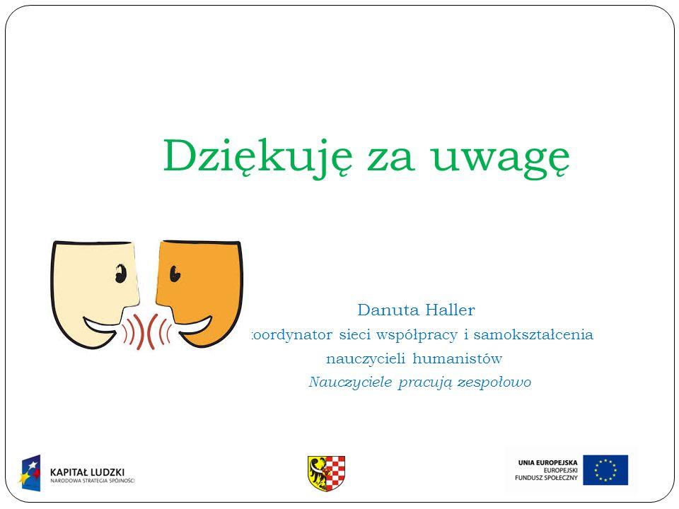 Dziękuję za uwagę Danuta Haller koordynator sieci współpracy i samokształcenia nauczycieli humanistów Nauczyciele pracują zespołowo