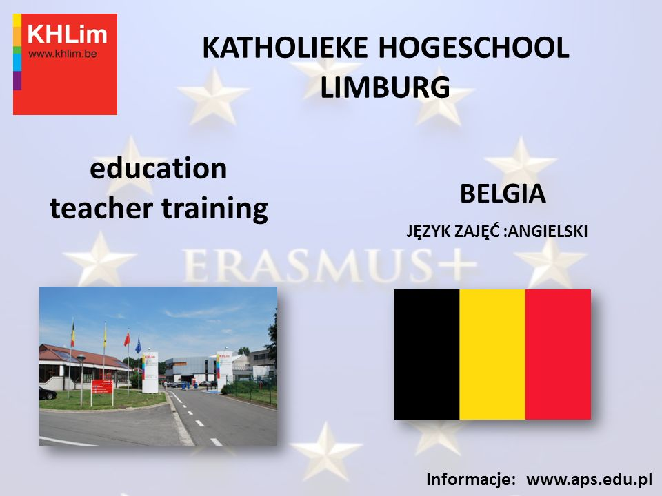 KATHOLIEKE HOGESCHOOL LIMBURG JĘZYK ZAJĘĆ :ANGIELSKI Informacje: www.aps.edu.pl education teacher training BELGIA