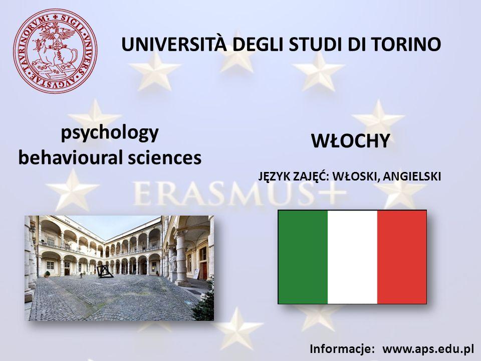 UNIVERSITÀ DEGLI STUDI DI TORINO JĘZYK ZAJĘĆ: WŁOSKI, ANGIELSKI Informacje: www.aps.edu.pl psychology behavioural sciences WŁOCHY